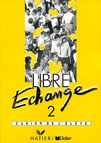 Libre Echange 2: Cahier de l'eleve le kiosque 1 cahier