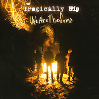 The Tragically Hip. We Are The Same