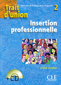 Trait d'union 2: Methode de francais pour migrants: Insertion professionnelle (+ CD)