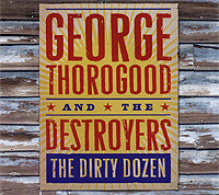 Джордж Торогуд,The Destroyers George Thorogood And The Destroyers. The Dirty Dozen george thorogood george thorogood party of one