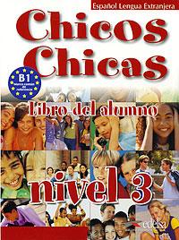 Chicos Chicas: Libro del alumno: Nivel 3 стоимость