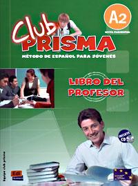 Club Prisma: Libro del profesor: Metodo De Espanol Para Jovenes: A2 (+ CD) н а кондрашова espanol 7 libro del profesor испанский язык 7 класс книга для учителя