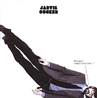 Jarvis Cocker. Further Complications