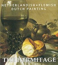 The Hermitage: Netherlandish: Flemish: Dutch Painting бытовые образы в западноевропейской живописи xv xvii веков реальность и символика