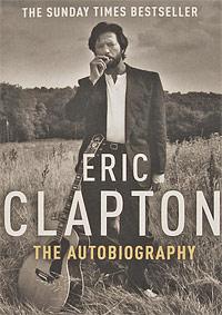 Eric Clapton: Autobiography the autobiography of fidel castro