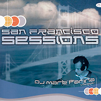 DJ Mark Farina. San Francisco Sessions. Volume 1