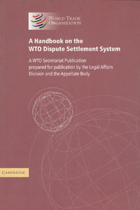 A Handbook on the WTO Dispute Settlement System: A WTO Secretariat Publication Prepared for Publication by the Legal Affairs Division and the Appellate Body handbook of international economics 3