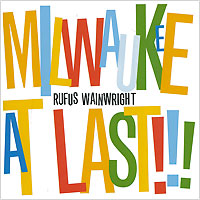 Rufus Wainwright. Milwaukee At Last!!!