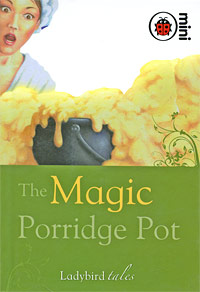 The Magic Porridge Pot ladybird tales classic stories to share