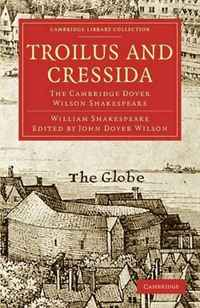 Troilus and Cressida: The Cambridge Dover Wilson Shakespeare (Cambridge Library Collection - Literary Studies) the cambridge introduction to shakespeare s poetry