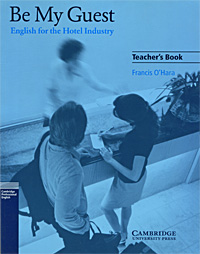 Be My Guest: Teacher's Book francis o hara be my guest english for the hotel industry student s book