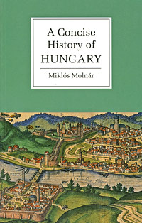 A Concise History of Hungary russia a journey to the heart of a land and its people