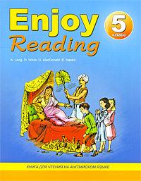 Enjoy Reading / Английский язык. 5 класс. Книга для чтения. A. Lang, O. Wilde, G. MacDonald, E. Nesbit