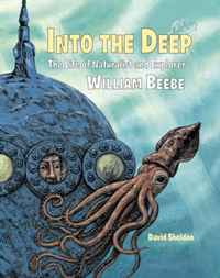 Into the Deep: The Life of Naturalist and Explorer William Beebe frank robert h the economic naturalist