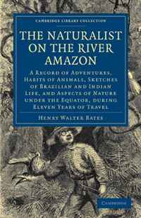 The Naturalist on the River Amazon: A Record of Adventures, Habits of Animals, Sketches of Brazilian and Indian Life, and Aspects of Nature under the Equator, ... Library Collection - Life Sciences) frank robert h the economic naturalist