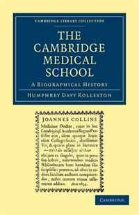 The Cambridge Medical School: A Biographical History (Cambridge Library Collection - Cambridge) the who the official history
