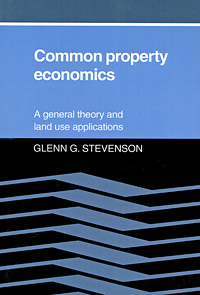 Common Property Economics: A General Theory and Land Use Applications the common link