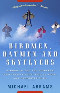 Birdmen, Batmen, and Skyflyers: Wingsuits and the Pioneers Who Flew in Them, Fell in Them, and Perfected Them stuart cunningham terry flew adam swift media economics