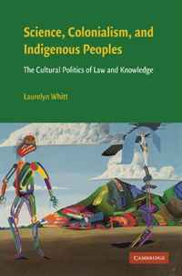 Science, Colonialism, and Indigenous Peoples: The Cultural Politics of Law and Knowledge the art and politics of science