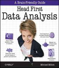 Head First Data Analysis: A learner's guide to big numbers, statistics, and good decisions robert hillard information driven business how to manage data and information for maximum advantage