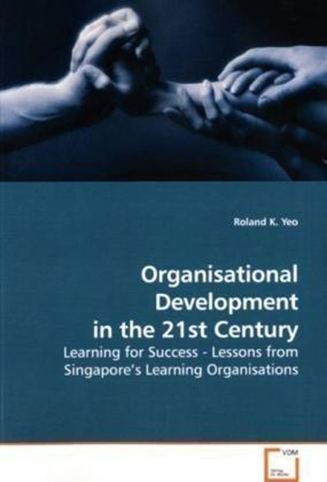 Organisational Development in the 21st Century: Learning for Success - Lessons from Singapore's Learning Organisations transformational leadership and organisational learning