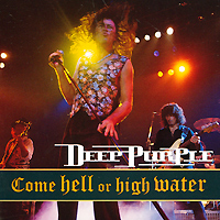 Deep Purple Deep Purple. Come Hell Or High Water come hell or high water