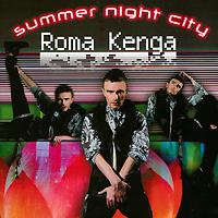 Roma Kenga Roma Kenga. Summer Night City