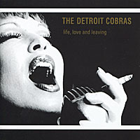The Detroit Cobras. Life, Love And Leaving
