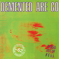 Demented Are Go. Kicked Out Of Hell