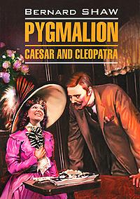 Bernard Shaw Pygmalion. Caesar and Cleopatra pygmalion and major barbara