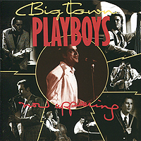 Big Town Playboys Big Town Playboys. Now Appearing i m big now