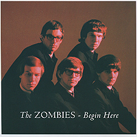The Zombies The Zombies. Begin Here Plus the zombies колин бланстоун род аргент the zombies featuring colin blunstone