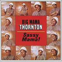Big Mama Thornton. Sassy Mama!