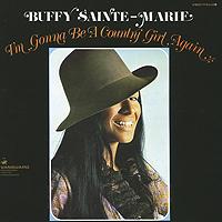 Баффи Санти-Мари Buffy Sainte-Marie I'm Gonna Be A Country Girl Again