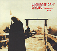 Wishbone Ash Wishbone Ash. Argus Then Again Live argus сз 010006