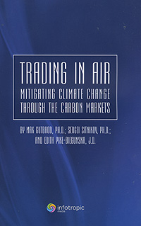 Max Gutbrod, Sergei Sitnikov, Edith Pike-Biegunska Trading in Air: Mitigating Climate Change Through the Carbon Markets цены онлайн