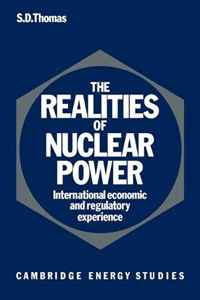 The Realities of Nuclear Power: International Economic and Regulatory Experience (Cambridge Energy and Environment Series) economic methodology