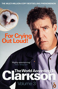 For Crying Out Loud! The World According to Clarkson: Volume 3 the world according to bob the further adventures of one man and his street wise cat