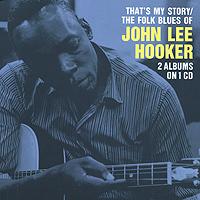 Джон Ли Хукер John Lee Hooker. That's My Story / The Folk Blues Of John Lee Hooker