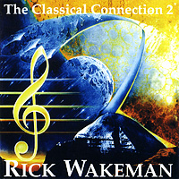 Рик Уэйкман Rick Wakeman. The Classical Connection 2