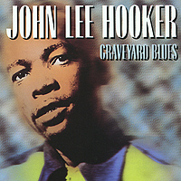John Lee Hooker. Graveyard Blues