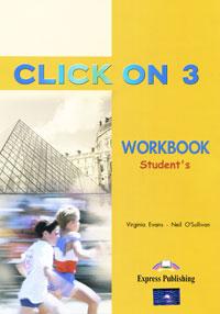 Virginia Evans, Neil O'Sullivan Click On 3: Workbook: Student's american headway workbook 3 spotlight on testing level в1