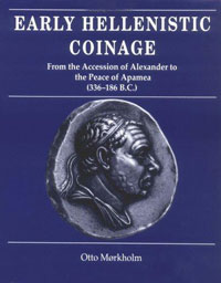 Early Hellenistic Coinage from the Accession of Alexander to the Peace of Apamaea (336-188 B.C.)