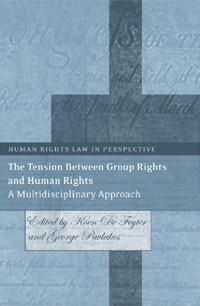 The Tension Between Group Rights and Human Rights: A Multidisciplinary Approach the heart of human rights