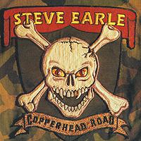 Стив Эрль Steve Earle. Copperhead Road. Rarities Edition inc