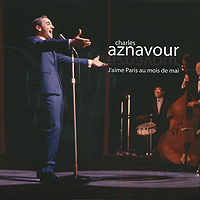 Шарль Азнавур Charles Aznavour. J'aime Paris Au Mois De Mai charles aznavour tours