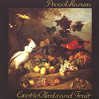 Procol Harum Procol Harum. Exotic Birds And Fruit