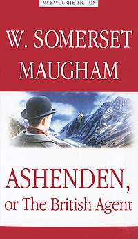 W. Somerset Maugham Ashenden, or The British Agent w somerset maugham theatre