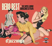 Bebo Best,The Super Lounge Orchestra Bebo Best & The Super Lounge Orchestra. D'jazzonga
