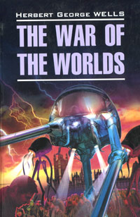 Herbert George Wells The War of the Worlds the selected works of h g wells